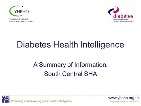 Diabetes Health Intelligence A Summary of Information: South Central SHA.
