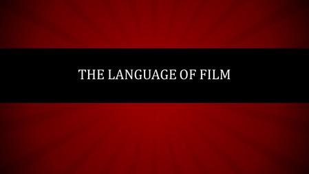 THE LANGUAGE OF FILM. THE SHOT The shot is the building block all filmmaking It is a single, uninterrupted piece of film; the image that is seen on screen.
