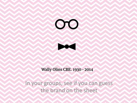 In your groups, see if you can guess the brand on the sheet.