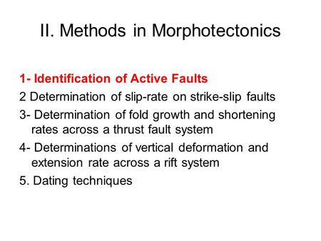 II. Methods in Morphotectonics 1- Identification of Active Faults 2 Determination of slip-rate on strike-slip faults 3- Determination of fold growth and.