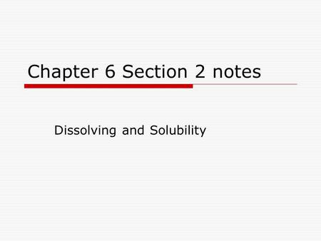 Chapter 6 Section 2 notes Dissolving and Solubility.