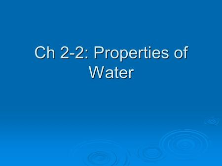 Ch 2-2: Properties of Water. The Water Molecule: How many Protons?  10 (positively charged) How many Electrons?  10 (negatively charged) What is the.