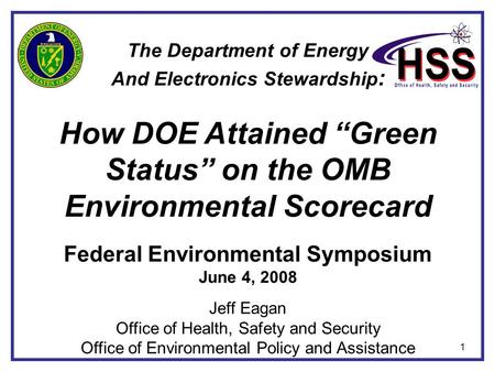 "1 The Department of Energy And Electronics Stewardship : How DOE Attained ""Green Status"" on the OMB Environmental Scorecard Federal Environmental Symposium."