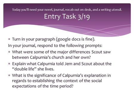  Turn in your paragraph (google docs is fine). In your journal, respond to the following prompts:  What were some of the major differences Scout saw.