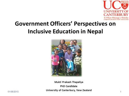 Government Officers' Perspectives on Inclusive Education <strong>in</strong> <strong>Nepal</strong> Mukti Prakash Thapaliya PhD Candidate University of Canterbury, New Zealand 01/08/20151.