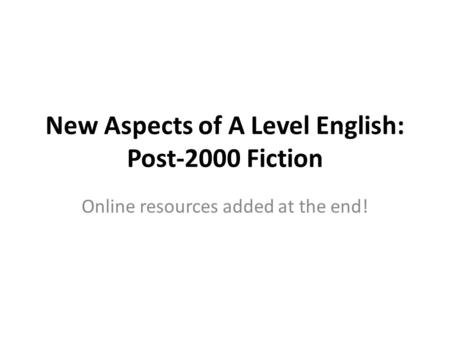 New Aspects of A Level English: Post-2000 Fiction Online resources added at the end!