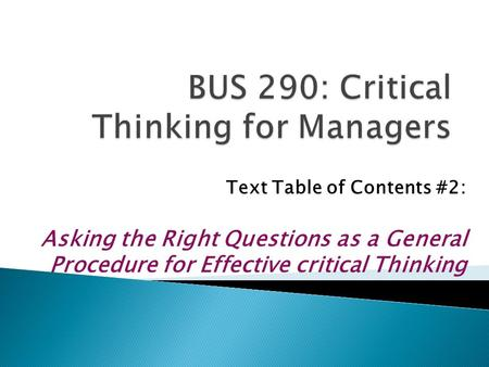 Text Table of Contents #2: Asking the Right Questions as a General Procedure for Effective critical Thinking.