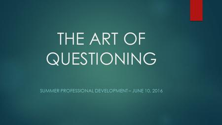 THE ART OF QUESTIONING SUMMER PROFESSIONAL DEVELOPMENT – JUNE 10, 2016.