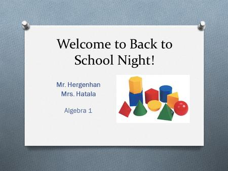 Welcome to Back to School Night! Mr. Hergenhan Mrs. Hatala Algebra 1.