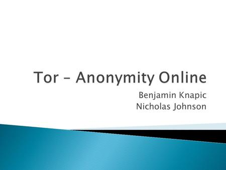 "Benjamin Knapic Nicholas Johnson.  ""Tor is free software and an open network that helps you defend against a form of network surveillance that threatens."
