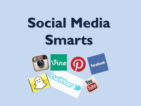 Social Media Smarts. Yep! That's Me! I have had a cell phone since 5 th Grade I just got a cell phone this year I wish I had a cell phone I have an IPAD.
