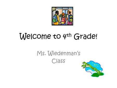Welcome to 4 th Grade! Ms. Wiedenman's Class. Communication Class newsletters – every other Tuesday Website –