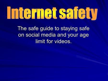 The safe guide to staying safe on social media and your age limit for videos.