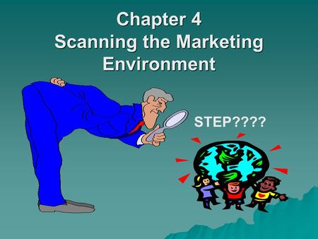 Chapter 4 Scanning the Marketing Environment Chapter 4 Scanning the Marketing Environment STEP????