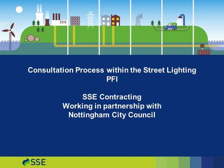 Consultation Process within the Street Lighting PFI SSE Contracting Working in partnership with Nottingham City Council.