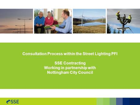 1 Consultation Process within the Street Lighting PFI SSE Contracting Working in partnership with Nottingham City Council.
