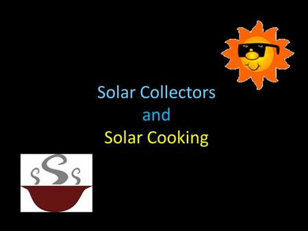 Solar Collectors and Solar Cooking. Solar Cooking Solar cooking is done by means of the suns UV rays. A solar cooker lets the UV light rays in and then.