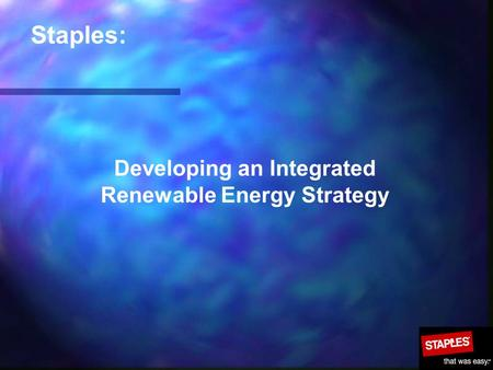 Staples: Developing an Integrated Renewable Energy Strategy.