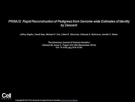 PRIMUS: Rapid Reconstruction of Pedigrees from Genome-wide Estimates of Identity by Descent Jeffrey Staples, Dandi Qiao, Michael H. Cho, Edwin K. Silverman,
