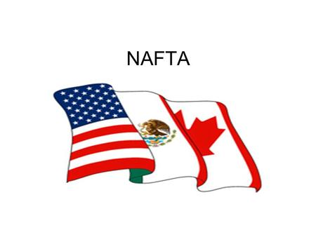 NAFTA. What is NAFTA? North American Free Trade Agreement Participants include U.S., Mexico, and Canada Established in 1994 under the Clinton administration.