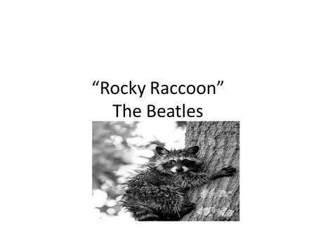 """Rocky Raccoon"" The Beatles. Narrative Poem What is a narrative poem? Tell a story Have all the elements of a story Have a clear beginning, middle, and."