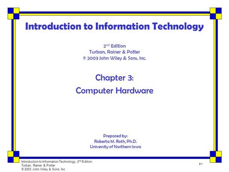 Introduction to Information Technology, 2 nd Edition Turban, Rainer & Potter © 2003 John Wiley & Sons, Inc. 3-1 Introduction to Information Technology.