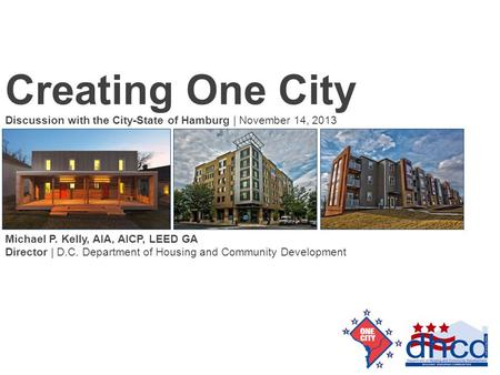 Michael P. Kelly, AIA, AICP, LEED GA Director | D.C. Department of Housing and Community Development Discussion with the City-State of Hamburg | November.