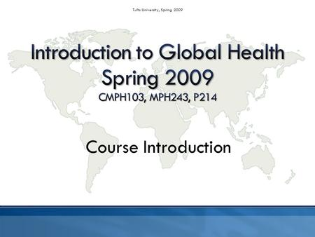 Tufts University, Spring 2009 Course Introduction.