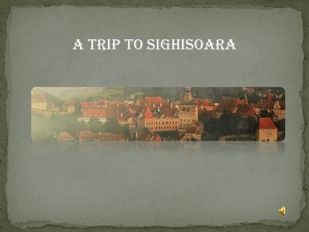 A Trip To Sighisoara. When my teacher at school asked me to write about a representative festival in my country I immediately thought about Sighisoara.