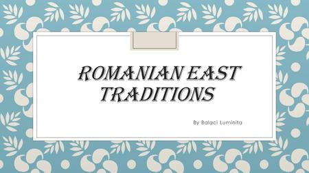 ROMANIAN EAST TRADITIONS By Balaci Luminita. Easter is the most holy feast of the christian calendar, followed by christmas. The first two days of easter.