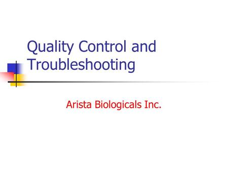 Quality Control and Troubleshooting Arista Biologicals Inc.