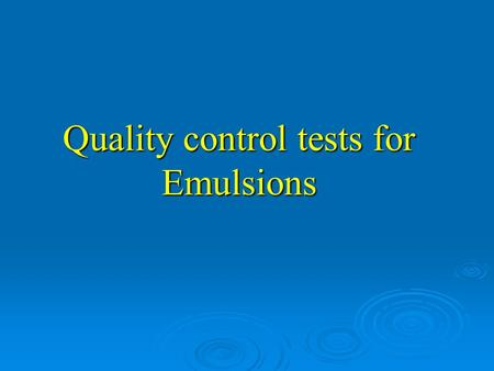 Quality control tests for Emulsions
