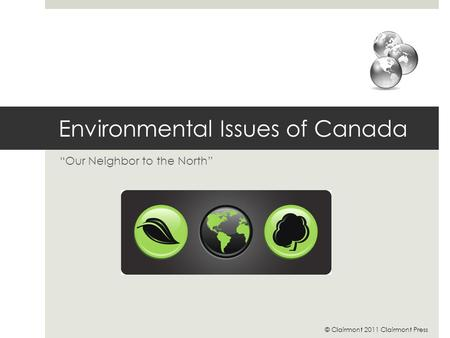 "Environmental Issues of Canada ""Our Neighbor to the North"" © Clairmont 2011 Clairmont Press."