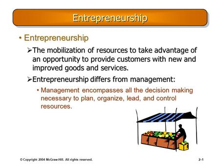 © Copyright 2004 McGraw-Hill. All rights reserved.2–12–1 EntrepreneurshipEntrepreneurship EntrepreneurshipEntrepreneurship  The mobilization of resources.