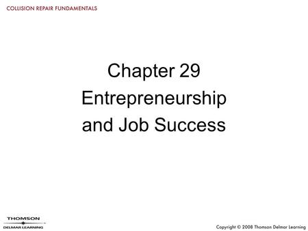 Chapter 29 Entrepreneurship and Job Success. Objectives Describe desirable traits of collision repair technicians Summarize job responsibilities of industry.