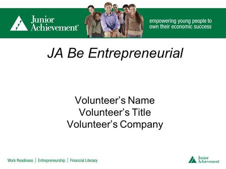 JA Be Entrepreneurial Volunteer's Name Volunteer's Title Volunteer's Company.
