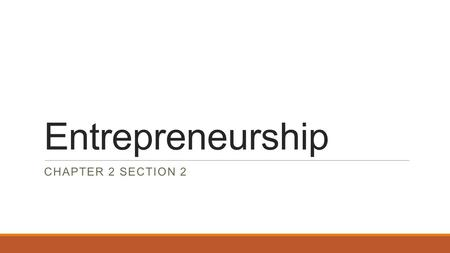 Entrepreneurship CHAPTER 2 SECTION 2.  40% of entrepreneurs have a high school diploma or less  27% had some college; 33% had a college degree  62%