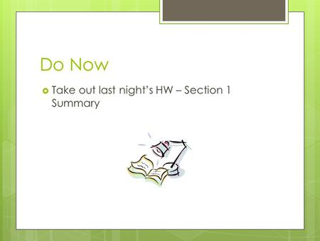 Do Now  Take out last night's HW – Section 1 Summary.