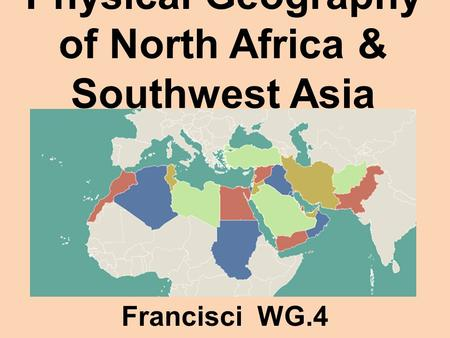 Physical Geography of North Africa & Southwest Asia (Middle East) Francisci WG.4.