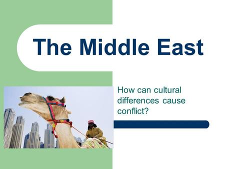 The Middle East How can cultural differences cause conflict?