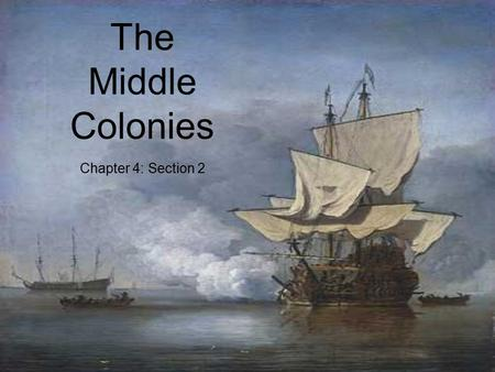 The Middle Colonies Chapter 4: Section 2. Settling the Middle Colonies The Middle Colonies were:  New York  New Jersey  Delaware  Pennsylvania.