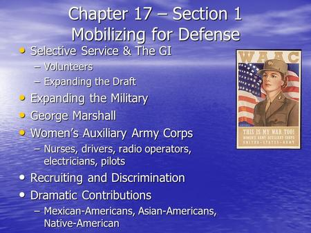Chapter 17 – Section 1 Mobilizing for Defense Selective Service & The GI Selective Service & The GI –Volunteers –Expanding the Draft Expanding the Military.