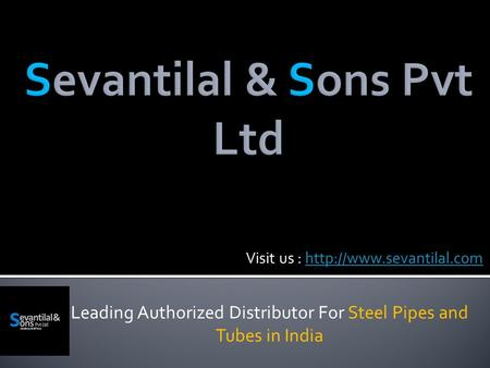 Leading Authorized Distributor For Steel Pipes and Tubes in India Visit us :