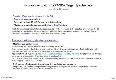 Page 1 GSI, 2013-06-26 Hydraulic Actuators for PANDA Target Spectrometer Jost Lühning, GSI Darmstadt Functional Specifications for moving the TS: Two synchronous.