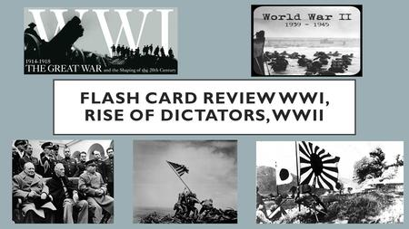 FLASH CARD REVIEW WWI, RISE OF DICTATORS, WWII. MAIN CAUSES OF WWI.