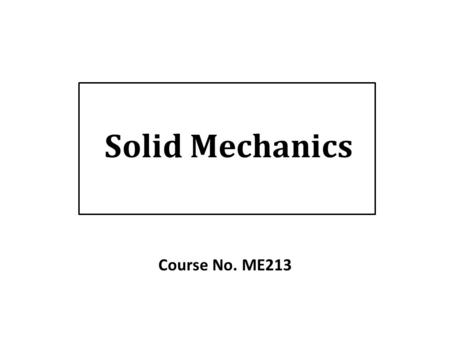 Solid Mechanics Course No. ME213. Thick walled pressure vessels ME213 Solid Mechanics2 Considerations Applications  p i = 0  Submarine  Vacuum chamber.
