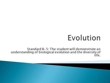 Standard B-5: The student will demonstrate an understanding of biological evolution and the diversity of life.