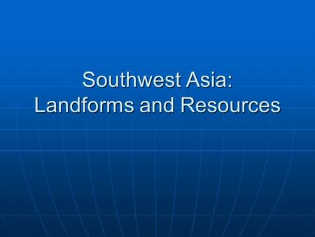 Southwest Asia: Landforms and Resources. Southwest Asia. It looks like this: