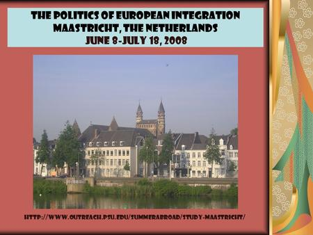 The Politics of European Integration Maastricht, The Netherlands June 8-July 18, 2008