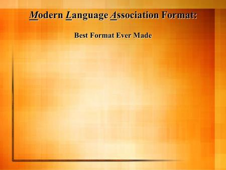 Modern Language Association Format: Best Format Ever Made.